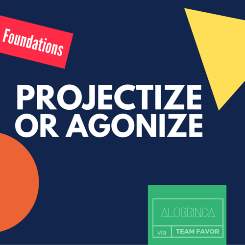 projectize-or-agonize